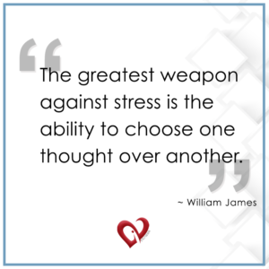 """Relaxation quote """"The greatest weapon against stress is the ability to choose one thought over another."""" ~ William James   Stress and high blood pressure sometimes go hand in hand. Stress management can play a big role in keeping blood pressure down and maintaining normal A1C, both of which are good for your heart. Relaxing helps get nutrients to major muscles too. When stress starts to creep in, choose thoughts of happier, simpler, less stressful times. Your heart and your body will thank you."""